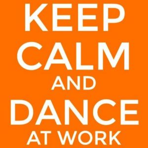 Keep Calm and Dance at Work